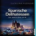 Spanische Delikatessen: Ein Barcelona-Krimi Hörbuch von Catalina Ferrera Gesprochen von: Joachim Schönfeld