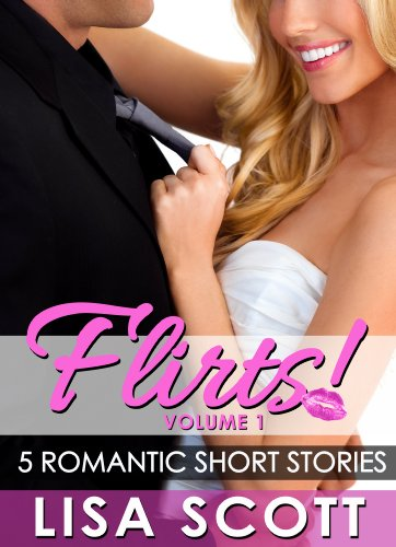Flirts! 5 Romantic Short Stories (The Flirts! Short Stories Collections Book 1)
