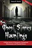 True Ghost Stories and Hauntings: Chilling Stories of Poltergeists, Unexplained Phenomenon, and Haunted Houses (Volume 1)