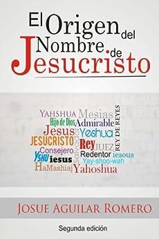 El Origen del Nombre de Jesucristo (Spanish Edition