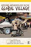 Applying Anthropology in the Global Village 1st Edition