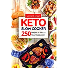 Keto Slow Cooker Cookbook: 250 Recipes to Reboot Your Metabolism