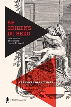 As origens do sexo por [Dabhoiwala, Faramerz]
