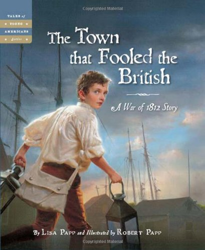 The Town that Fooled the British: A War of 1812 Story (Tales of Young Americans) ()