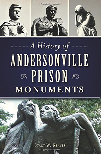 A History Of Andersonville Prison Monuments (Civil War Series)