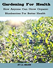 Gardening For Health: How Anyone Can Grow Organic Blueberries For Better Health