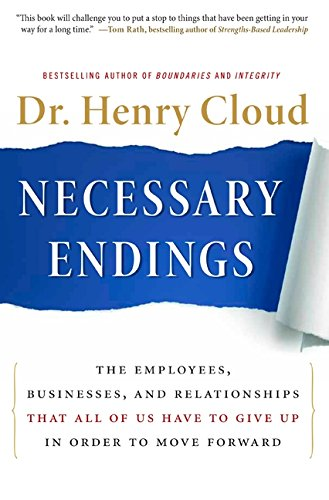 Necessary Endings: The Employees, Businesses, and Relationships that All of Us Have to Give Up in Oder to Move Forward