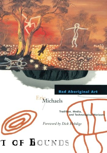Bad Aboriginal Art : Tradition, Media, and Technological Horizons (Theory Out of Bounds, Vol - Store San Jose Australian