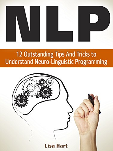 Download PDF NLP - 12 Outstanding Tips And Tricks to Understand Neuro-Linguistic Programming
