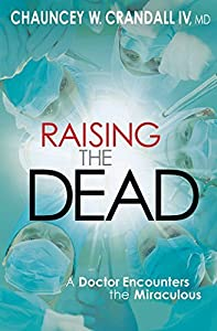 Raising the Dead: A Doctor Encounters the Miraculous by Chauncey W. Crandall (2012-03-28)