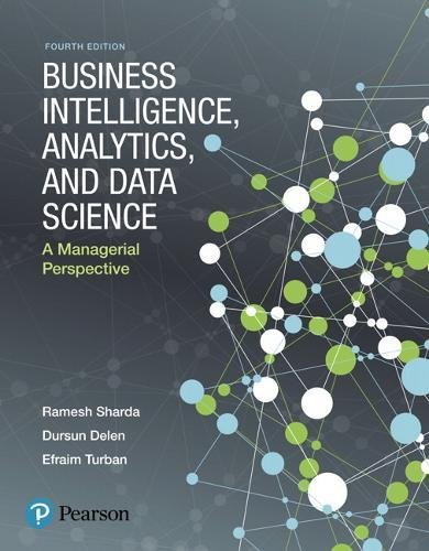 Business Intelligence, Analytics, and Data Science: A Managerial Perspective (4th Edition) by Pearson
