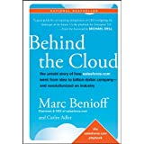 Behind the Cloud: The Untold Story of How Salesforce.com Went from Idea to Billion-Dollar Company-and Revolutionized an Indus