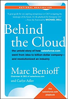 Behind the Cloud: The Untold Story of How Salesforce.com Went from Idea to Billion-Dollar Company-and Revolutionized an Industry by [Benioff, Marc, Adler, Carlye]