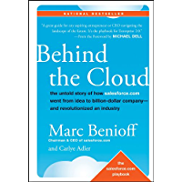 Behind the Cloud: The Untold Story of How Salesforce.com Went from Idea to Billion-Dollar Company-and Revolutionized an Industry (English Edition)