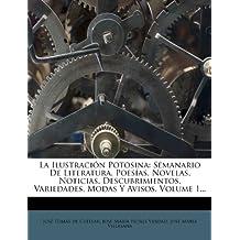 La Ilustracion Potosina: Semanario de Literatura, Poesias, Novelas, Noticias, Descubrimientos, Variedades, Modas y Avisos, Volume 1... (Spanish Edition)