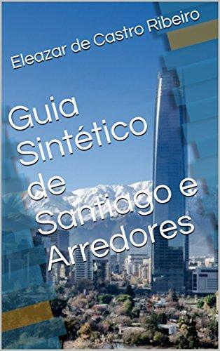 Guia Sintético de Santiago e Arredores (Conhecendo o Mundo Livro 1)