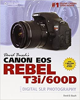 David Busch's Canon EOS Rebel T3i/600D Guide to Digital SLR Photography (David Busch's Digital Photography Guides) by David D. Busch (2011)
