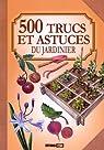 500 trucs et astuces du jardinier par Vinet