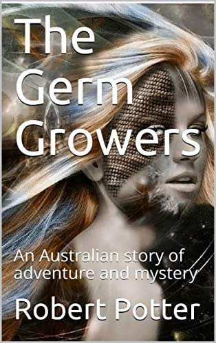 The Germ Growers: An Australian story of adventure and mystery