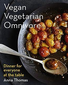 Vegan Vegetarian Omnivore: Dinner for Everyone at the Table