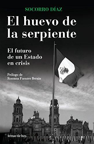 Descargar Libro El Huevo De La Serpiente. El Futuro De Un Estado: El Futuro De Un Estado Socorro Díaz