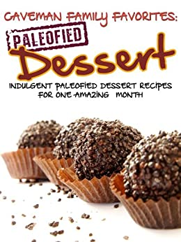 Indulgent Paleofied Dessert Recipes For One Amazing Month (Family Paleo Diet Recipes, Caveman Family Favorite Book 5) by [Pope, Lauren, Pearl, Little]