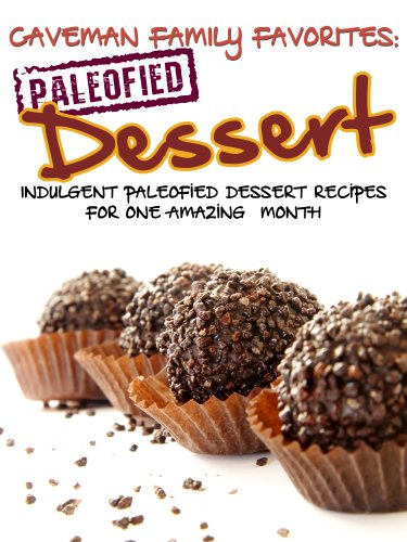 Indulgent Paleofied Dessert Recipes For One Amazing Month (Family Paleo Diet Recipes, Caveman Family Favorite Book 5) by Lauren Pope, Little Pearl