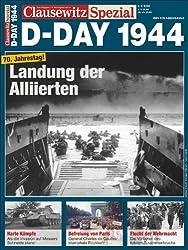 D-Day 1944, Wendepunkt in der Geschichte des zweiten Weltkriegs. Die Landung der Alliierten in der Normandie, aufbereitet in einem Clausewitz-Special, ... Bildern und Karten: Clausewitz Spezial 6