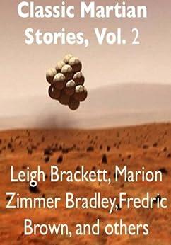 Classic Martian Stories, Vol. 2 by [Fritch, Charles E., Vandenburg, G. L., Harrison, Henry, Serviss, Garrett P., Phillips, Rog, Hill, Arthur G., Strunsky, Simeon, Brown, Fredric, Brackett, Leigh, Bradley, Marion Zimmer]