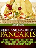 Quick and Easy Recipes - Pancakes - Sweet - Savoury: Sweet Pancakes to Satisfy the Sweetest Tooth. (Quick and Easy Recipes - Series 2)