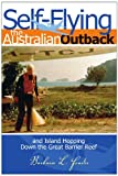 Self-Flying the Australian Outback and Island Hopping down the Great Barrier Reef, Barbara L. Feader, 1599264803