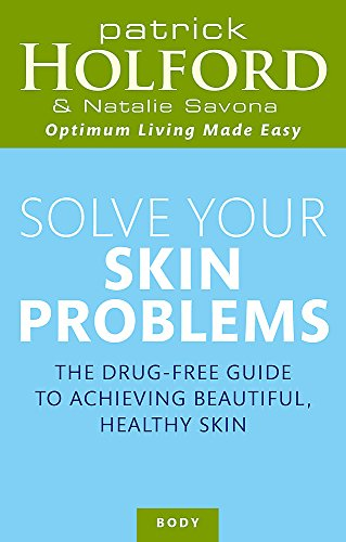 Solve Your Skin Problems: The Drug-Free Guide to Achieving Beautiful Healthy Skin (Optimum Nutrition Handbook) (Best Diet For Beautiful Skin)
