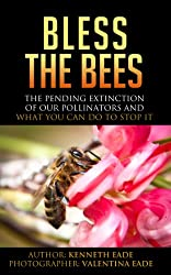 Bless the Bees: The Pending Extinction of our Pollinators and What You Can Do to Stop It: Bees and other pollinators; how to keep an endangered species from becoming extinct (English Edition)
