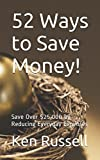 52 Ways to Save Money!: Save Over $25,000 by Reducing Everyday Expenses