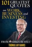 101 Greatest Quotes on Work, Business and Investing from Warren Buffet: Powerful Quotes and Life Lessons from Famous People