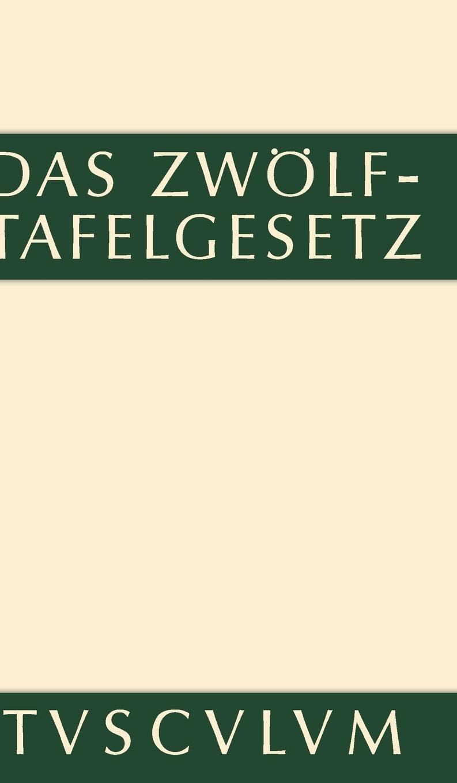 Das Zwölftafelgesetz: Texte, Übersetzungen und Erläuterungen (Sammlung Tusculum)
