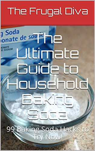 The Ultimate Guide to Household Baking Soda: 99 Baking Soda Hacks to Try Now! by [Diva, The Frugal]