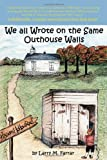 We All Wrote on the Same Outhouse Walls, Larry M. Farrar, 1553958721