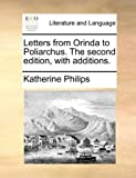 Letters from Orinda to Poliarchus the Second Edition, with Additions, Katherine Philips, 1170668542