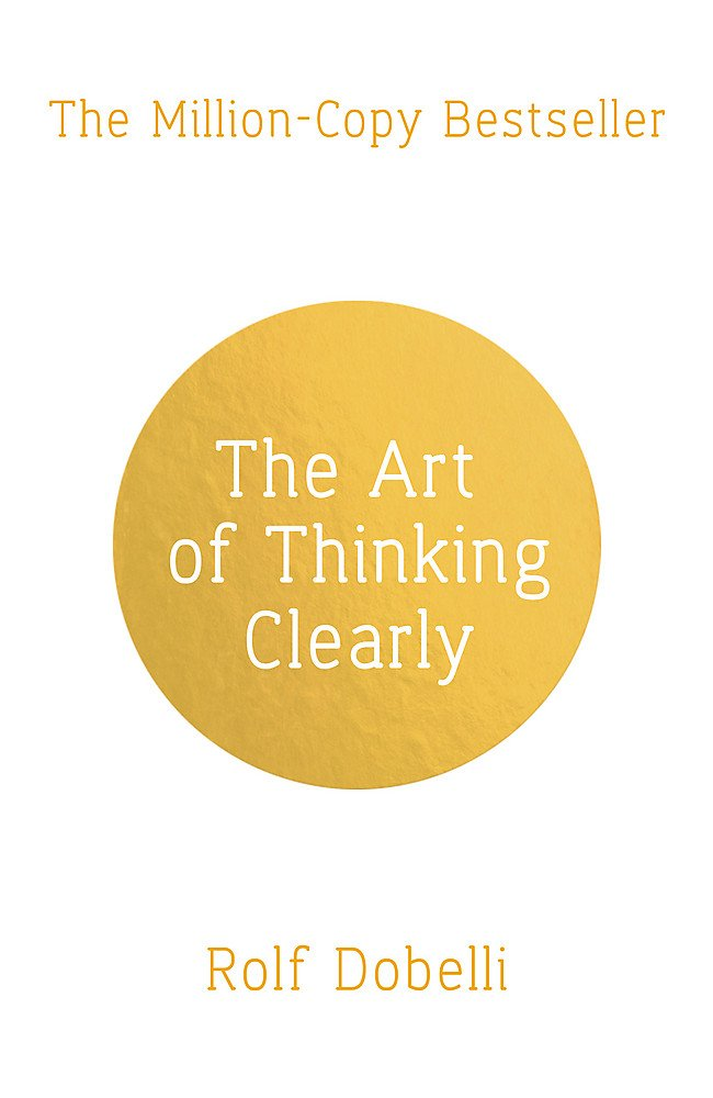 The Art of Thinking Clearly: Better Thinking, Better Decisions ebook