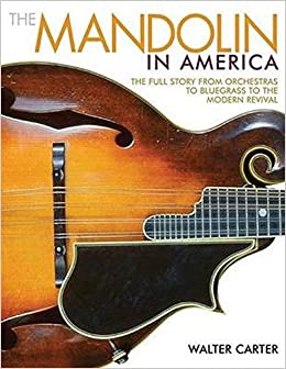The Mandolin in America: The Full Story from Orchestras to Bluegrass to the Modern Revival