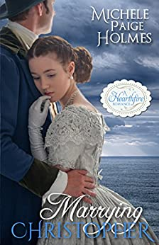 Marrying Christopher (A Hearthfire Romance Book 3) by [Holmes, Michele Paige]
