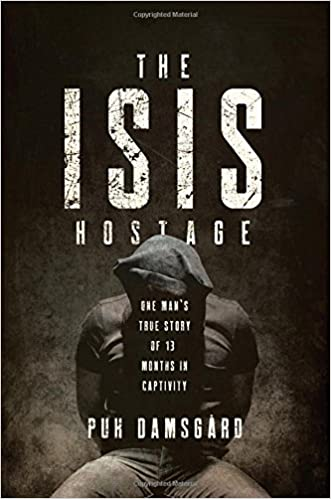 The ISIS Hostage: One Man's True Story of Thirteen Months in