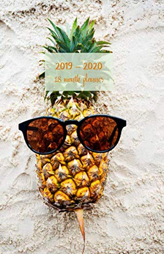 2019 - 2020 18 month planner: July 19 - Dec 20. Monday start week. Monthly and weekly planner with TO-DOS. Includes Important dates, 2021 Future ... (Pineapple wearing sunglasses cover).