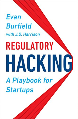 Regulatory Hacking: A Playbook for Startups
