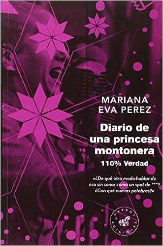 Diario de una princesa montonera: 110% verdad Marbot Ficción: Amazon.es: Mariana Eva Perez, Patricio Pron: Libros