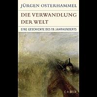 Die Verwandlung der Welt: Eine Geschichte des 19. Jahrhunderts (Historische Bibliothek der Gerda Henkel Stiftung) (German Edition)