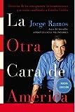La Otra Cara de America: Historias de los immigrantes latinoamericanos que estan cambiando a Estados Unidos (Spanish Edition)