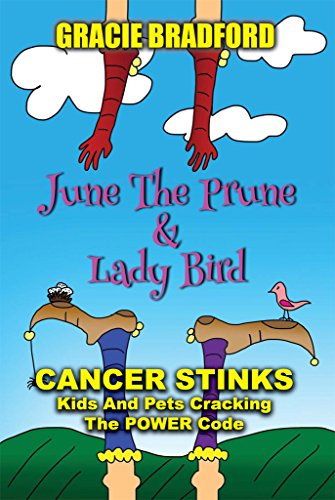 June the Prune and Lady Bird: Cancer Stinks! Kids and Pets Cracking the Power Code by [Bradford, Gracie]