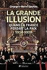 La grande illusion : Quand la France perdait la paix 1914-1920 par Soutou